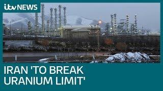Iran 'to break uranium stockpile limit in 10 days'   ITV News