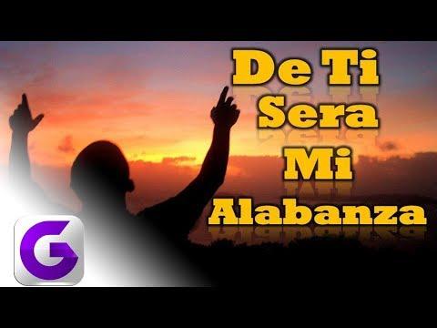 DE TI SERA MI ALABANZA - Musica Cristiana para Ponerte Feliz |