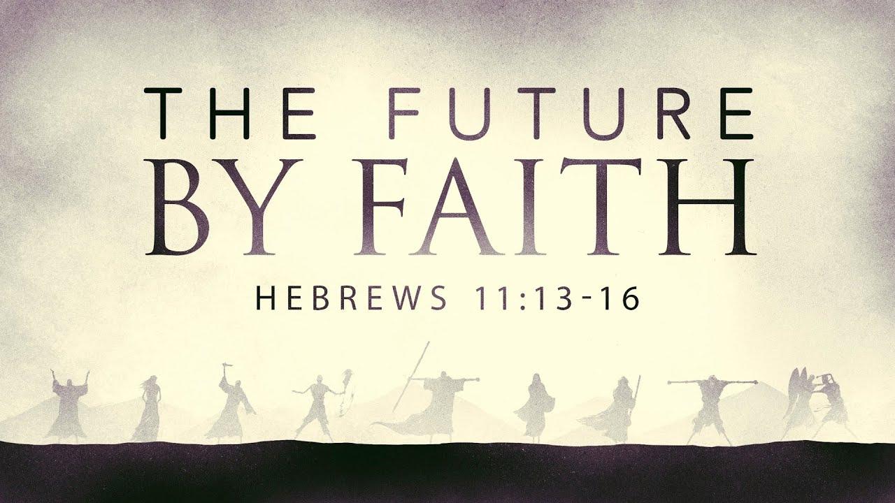 Future By Faith Hebrews 1113 16