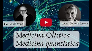Medicina Olistica e Medicina Quantistica con Giovanni Vota e il Dott. Franco Lenna