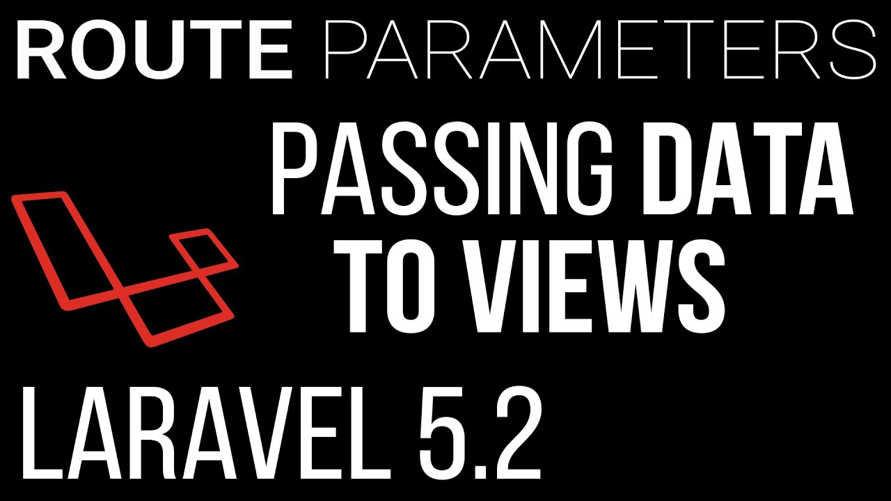 Understanding Route Parameters & Passing Data to Views in Laravel 5 2 - 2016