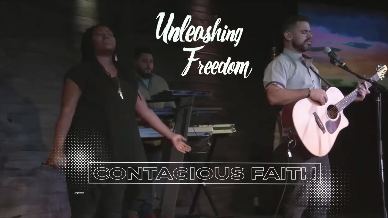Unleashing Freedom- Contagious Faith