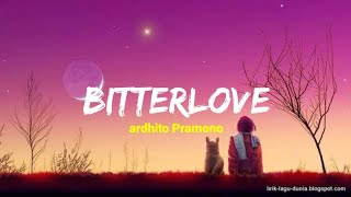 Bitterlove - ardhito Pramono | lirik dan terjemahan
