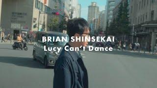 BRIAN SHINSEKAI - ルーシー・キャント・ダンス