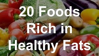 20 Foods Rich in Healthy Fats