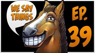 We Say Things 39 - Dendi gets screwed over & Gorgc owns Valve