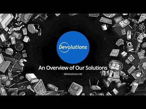 What Devolutions has to Offer IT Pros - Solutions Overview