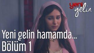 Yeni Gelin 1. Bölüm - Yeni Gelin Hamamda...