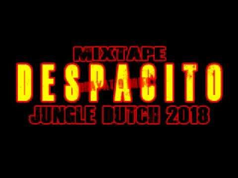 DJ DESPACITO MIXTAPE JUNGLE DUTCH 2018 Req AND RI