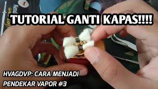 HVAGDVP: TUTORIAL WICKING - CARA GANTI KAPAS VAPOR