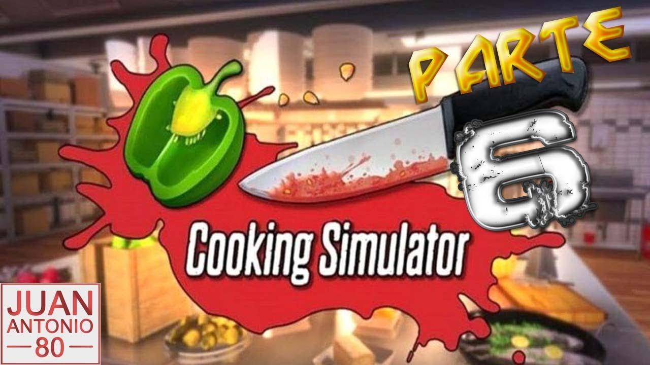 Cooking Simulator | Parte 6 | Cocinando con Juanantoni010