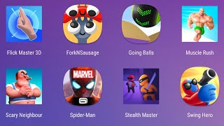 Flick Master 3D,Fork N Sausage,Going Balls,Muscle Rush,Scarz Neighbour,Spider Man,Stealth Master