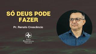 Culto De Adoração | Só Deus Pode Fazer | Pr. Renato Crescêncio
