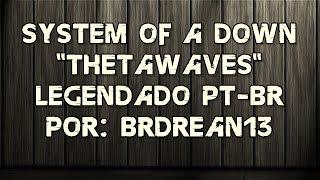 System Of A Down - Thetawaves (Legendado PT-BR) (HD/DVD Quality)