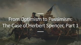 Excursions, Ep. 37: From Optimism to Pessimism: The Case of Herbert Spencer, Part 1