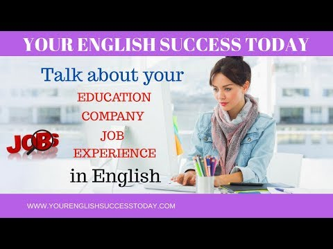 Talk about your EDUCATION, COMPANY, JOB and EXPERIENCE in English