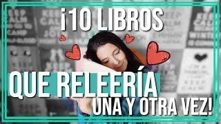 ¡10 LIBROS QUE RELEERÍA MIL VECES MÁS!