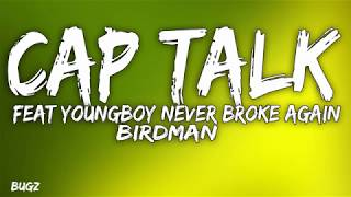 Birdman - Cap Talk Feat YoungBoy Never Broke Again (Lyrics)