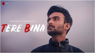 Tere Bina Official Video - Hardik Pandya | Indie Music Label