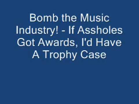 Bomb The Music Industry! - If Assholes Got Awards, I'd Have A Trophy Case