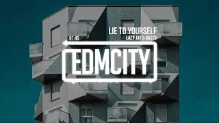 Lazy Jay & Basto - Lie To Yourself