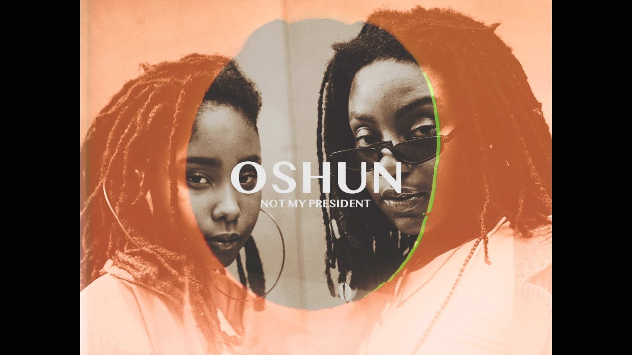 Oshun Not My President Music Video Youtube