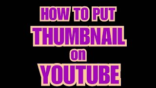 HOW TO PUT THUMBNAIL ON YOUTUBE VIDEOS #PAANOMAGLAGAYNGTHUMBNAILSAYOUTUBE #YOUTUBETHUMBNAIL