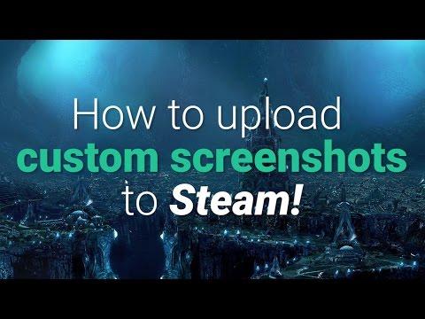 How To Upload Custom Screenshots To Steam:  100% Working Method