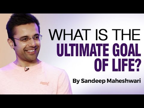 What is the Ultimate Goal of Life? By Sandeep Maheshwari In Hindi