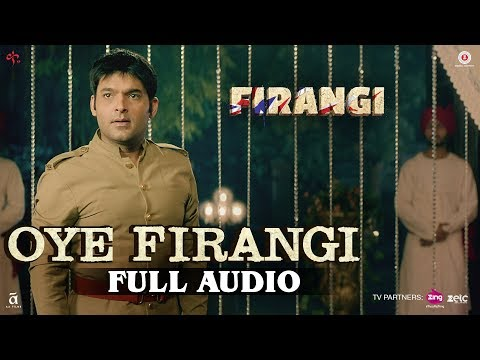 Oye Firangi - Full Audio | Firangi | Kapil Sharma & Ishita Dutta | Sunidhi Chauhan | Jatinder Shah