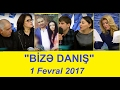Bizə danış 1 fevral 2017 / Bize danis 01.02.2017
