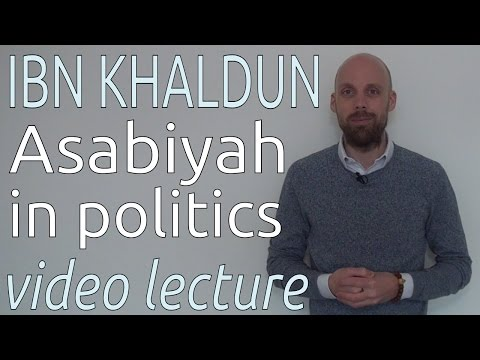 Ibn Khaldun: Asabiyah in Politics (video lecture)