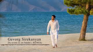 Gevorg Sirekanyan - Du nvern es im bakhti (Remix) 2018