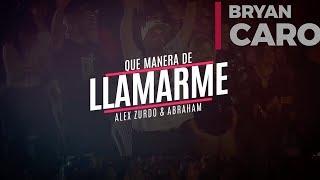 Que Manera De Llamarme - Bryan Caro, Alex Zurdo, Abraham Velazquez (Video Lyric Oficial)