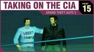 TAKING ON THE CIA - Grand Theft Auto III - PART 15