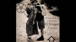 El Dragon - Mi Vida Eres Tu