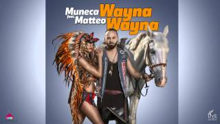 Repeat youtube video Muneca feat. Matteo - Wayna Wayna (Official New Single)