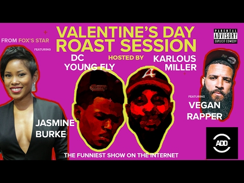 Dc Young Fly Valentine's Day Roast Session wJasmine Burke & The Vegan Rapper @karlousm @dcyoungfly