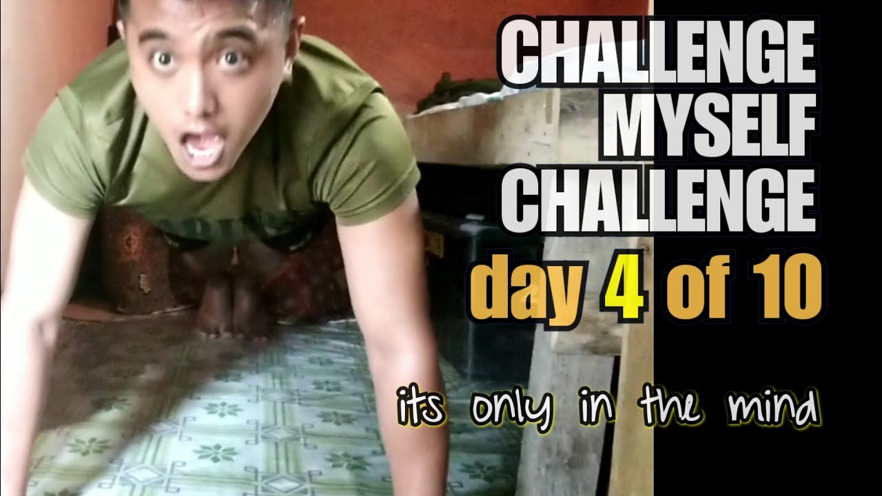 Day 4 of 10 | CHALLENGE MYSELF CHALLENGE | Its only in the Mind