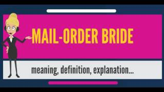 What is MAIL-ORDER BRIDE? What does MAIL-ORDER BRIDE mean? MAIL-ORDER BRIDE meaning