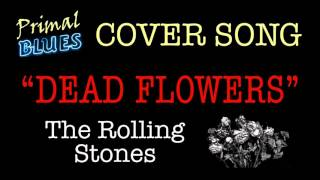 Dead Flowers - The Rolling Stones (Cover)