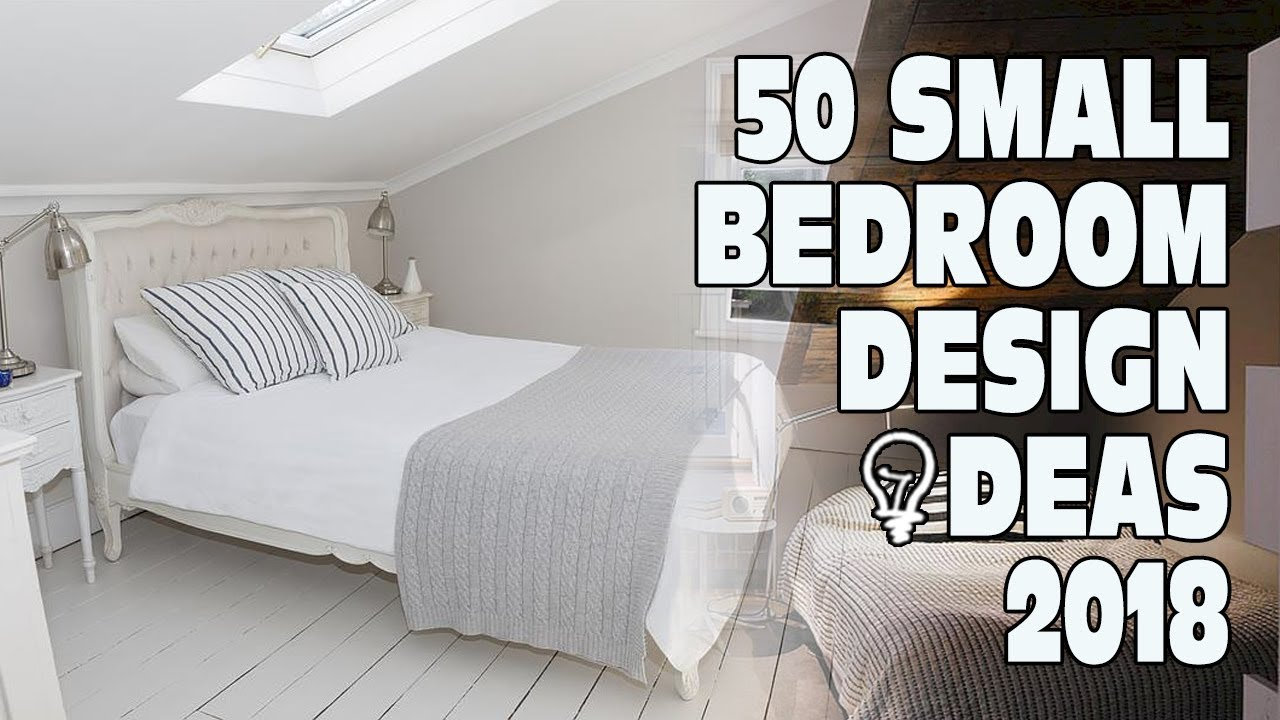 Amazing 50 Small Bedroom Design Ideas 2018