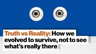 Truth vs Reality: How we evolved to survive, not to see what's really there | Donald Hoffman