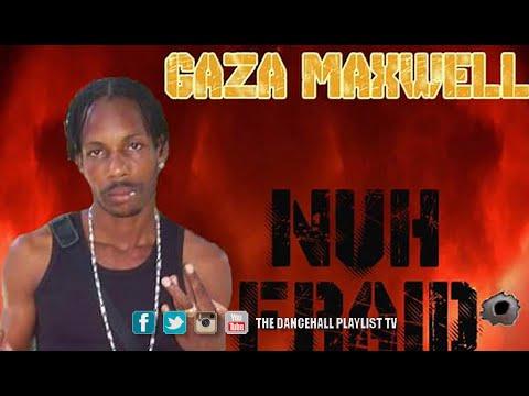 Gaza Maxwell - Nuh  Fraid (Radio Box Riddim) 2016