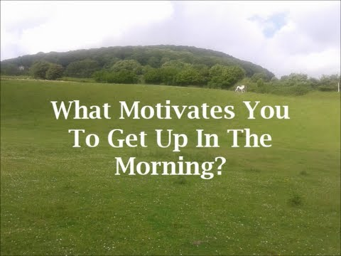 What Motivates You To Get Up In The Morning? - YouTube - what motivates you