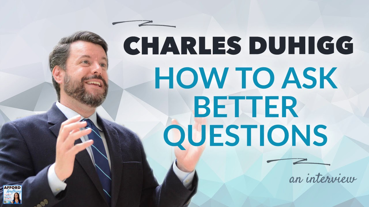 Charles Duhigg on How to Ask Better Questions | Afford Anything Podcast (Audio-Only)