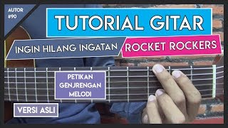 Tutorial Gitar (INGIN HILANG INGATAN - ROCKET ROCKERS) VERSI ASLI LENGKAP MELODI!