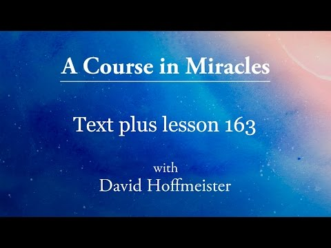 ACIM Lessons - 163 Plus Text from Chapter 20 by David Hoffmeister