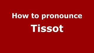 How to Pronounce Tissot - PronounceNames.com