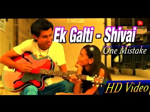 Ek Galti Official Video Song Shivai - One...